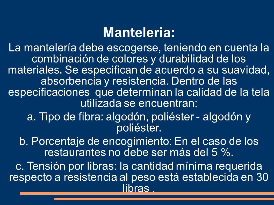 Manteleria: La mantelería debe escogerse, teniendo en cuenta la combinación de colores y durabilidad de los materiales. Se especifican de acuerdo a su