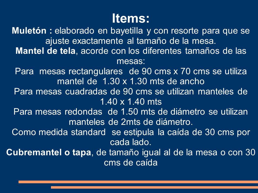 Items: Servilletas de tela cuadradas de 50 cms cuadrados Faldones de 2 mts de largo y 70 cms de alto, acordes con los colores de los salones y utilizados para arreglar la parte interior y exterior de las mesas de buffet o de las mesas de apoyo.