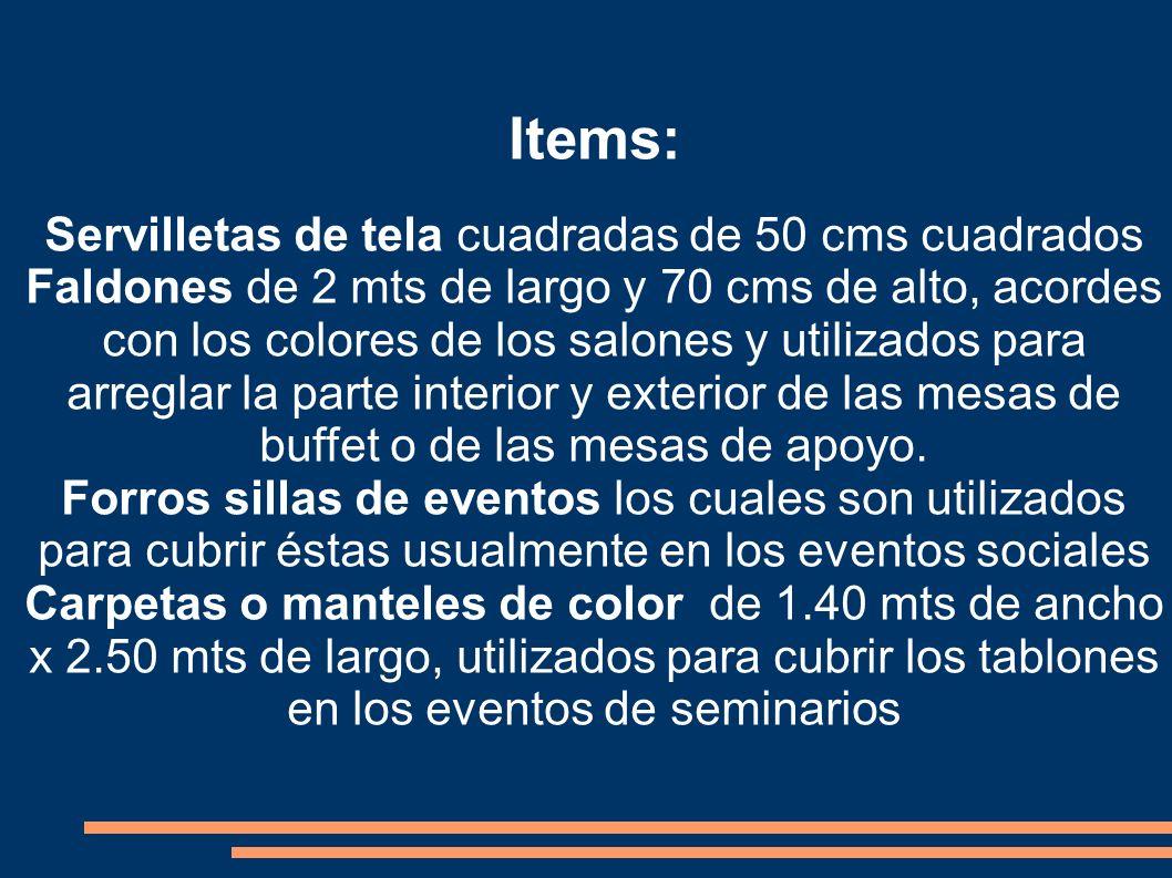 Items: Servilletas de tela cuadradas de 50 cms cuadrados Faldones de 2 mts de largo y 70 cms de alto, acordes con los colores de los salones y utiliza