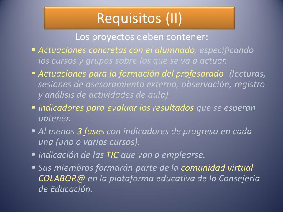 Requisitos (II) Los proyectos deben contener:  Actuaciones concretas con el alumnado, especificando los cursos y grupos sobre los que se va a actuar.