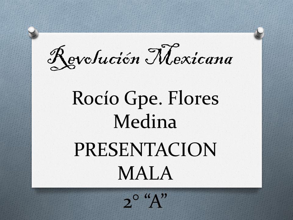 Revolución Mexicana Rocío Gpe. Flores Medina PRESENTACION MALA 2° A
