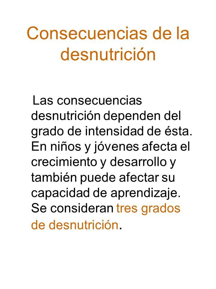 Desnutrición de primer grado En la desnutrición de primer grado, el peso de él o la afectada, se encuentra entre 76 y 90% del esperado para su talla y edad.