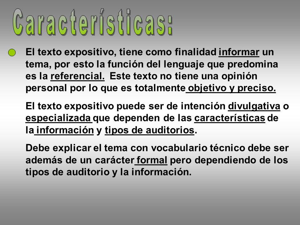 El texto expositivo, tiene como finalidad informar un tema, por esto la función del lenguaje que predomina es la referencial.