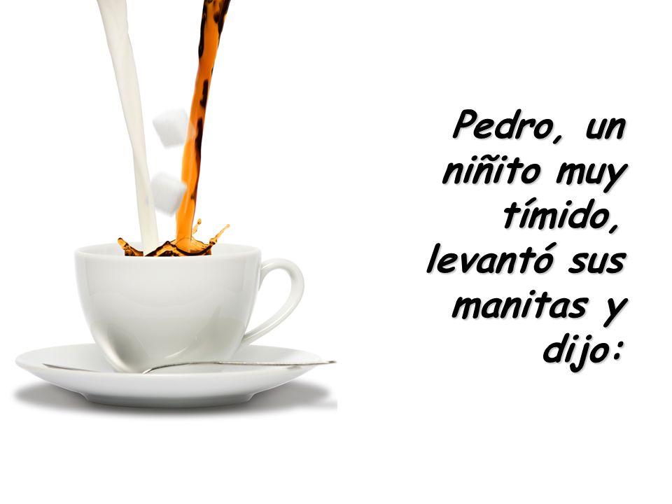 Pedro, un niñito muy tímido, levantó sus manitas y dijo: