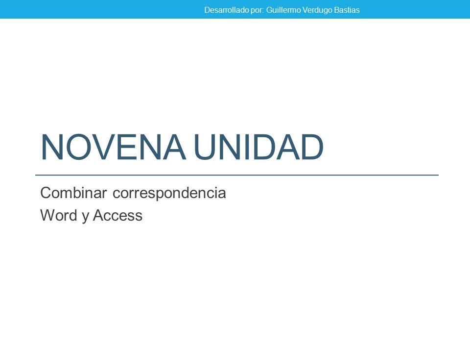 NOVENA UNIDAD Combinar correspondencia Word y Access Desarrollado por: Guillermo Verdugo Bastias