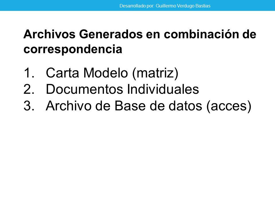 Archivos Generados en combinación de correspondencia 1.Carta Modelo (matriz) 2.Documentos Individuales 3.Archivo de Base de datos (acces) Desarrollado por: Guillermo Verdugo Bastias