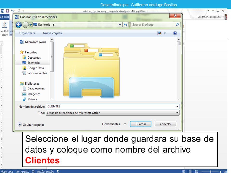 Seleccione el lugar donde guardara su base de datos y coloque como nombre del archivo Clientes Desarrollado por: Guillermo Verdugo Bastias