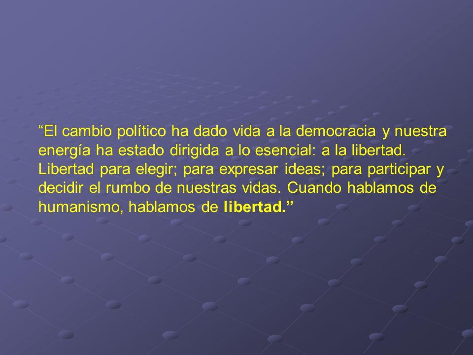 El cambio político ha dado vida a la democracia y nuestra energía ha estado dirigida a lo esencial: a la libertad.