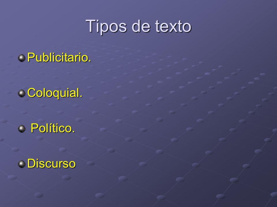 Tipos de texto Publicitario. Coloquial. Político. Político. Discurso