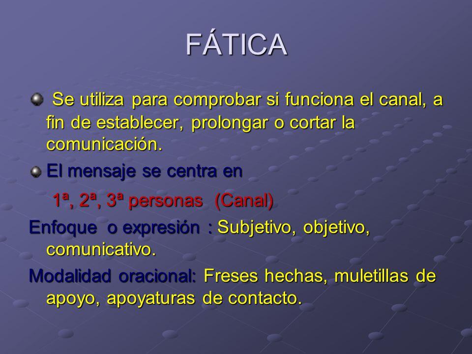 FÁTICA Se utiliza para comprobar si funciona el canal, a fin de establecer, prolongar o cortar la comunicación.