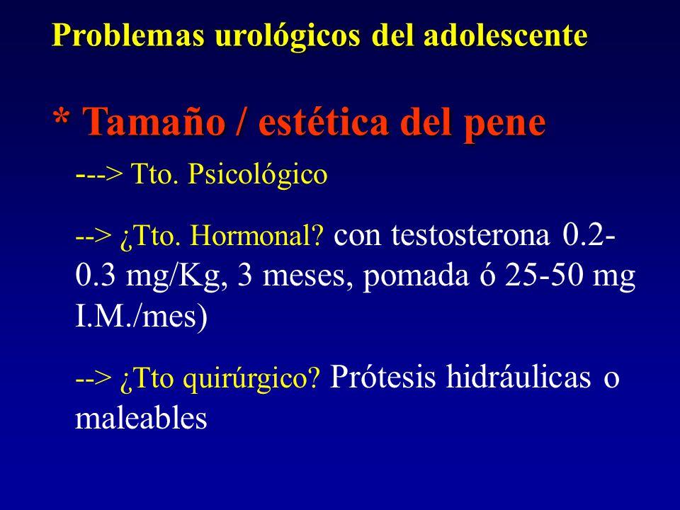 Problemas urológicos del adolescente * Tamaño / estética del pene Problemas urológicos del adolescente * Tamaño / estética del pene - --> Tto. Psicoló