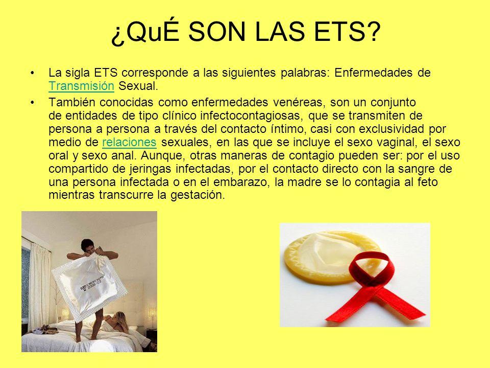 ¿QuÉ SON LAS ETS? La sigla ETS corresponde a las siguientes palabras: Enfermedades de Transmisión Sexual. Transmisión También conocidas como enfermeda