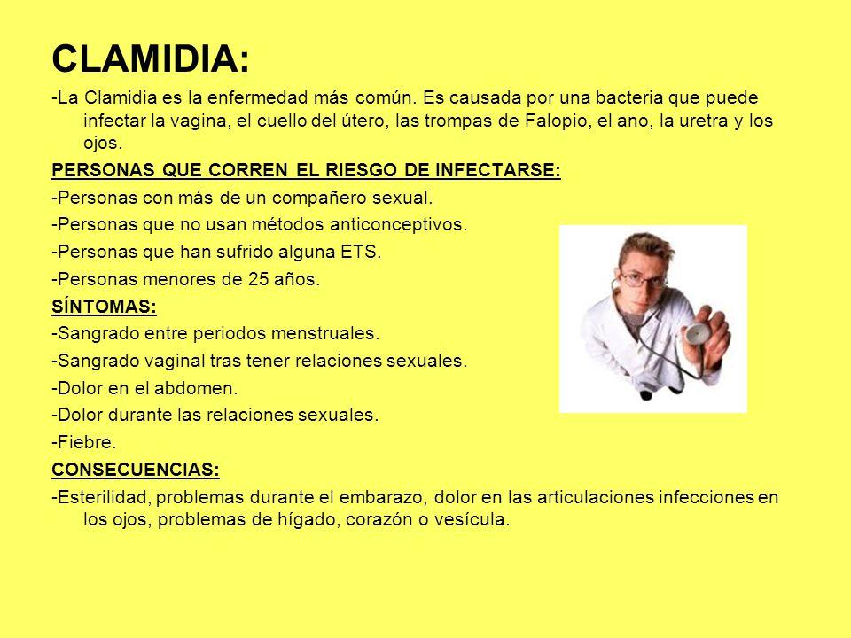 CLAMIDIA: -La Clamidia es la enfermedad más común. Es causada por una bacteria que puede infectar la vagina, el cuello del útero, las trompas de Falop