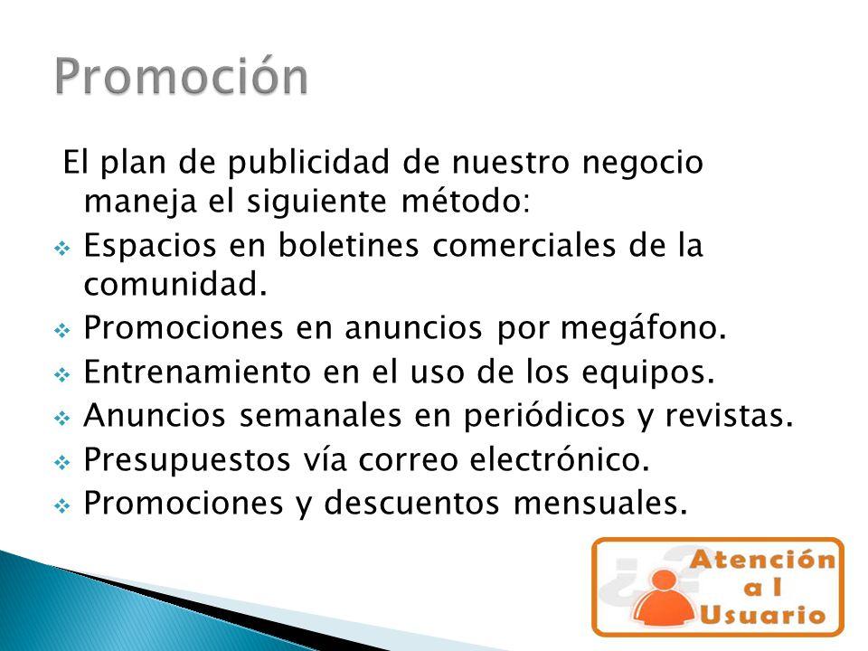 El plan de publicidad de nuestro negocio maneja el siguiente método:  Espacios en boletines comerciales de la comunidad.