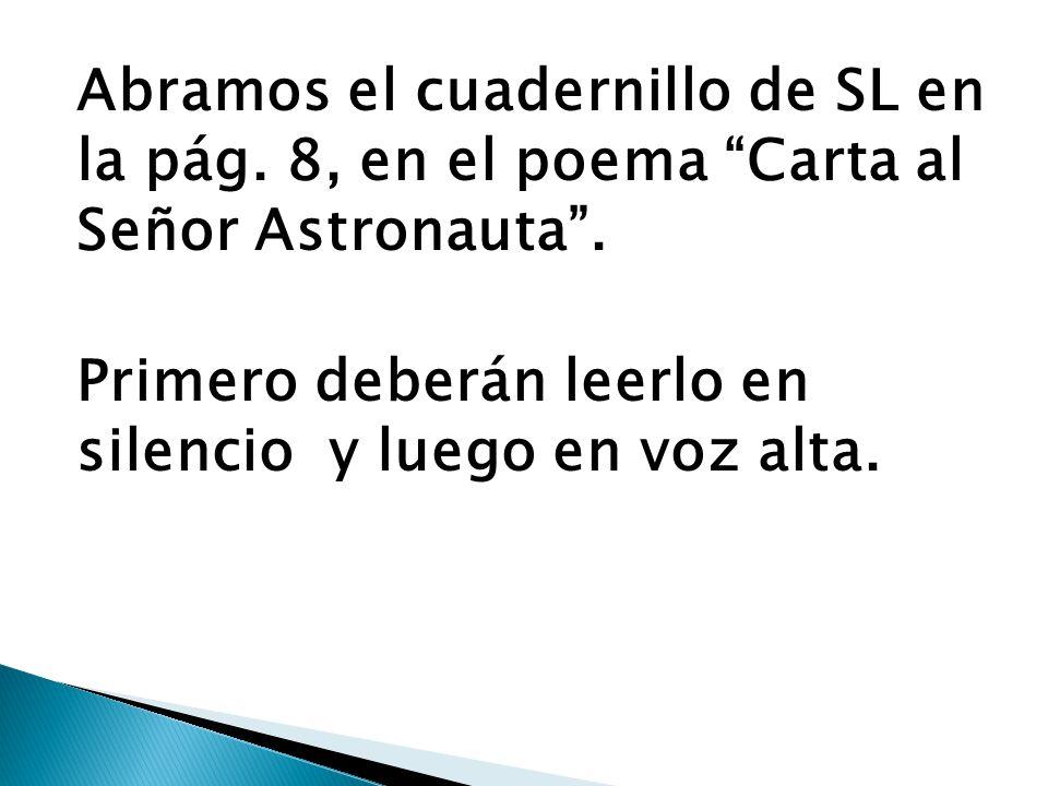 Abramos el cuadernillo de SL en la pág.8, en el poema Carta al Señor Astronauta .