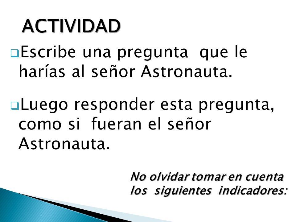  Escribe una pregunta que le harías al señor Astronauta.