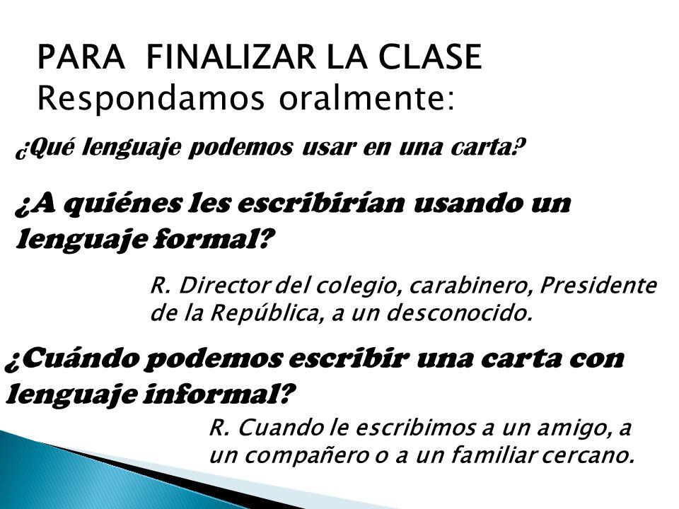 PARA FINALIZAR LA CLASE Respondamos oralmente: ¿Qué lenguaje podemos usar en una carta.