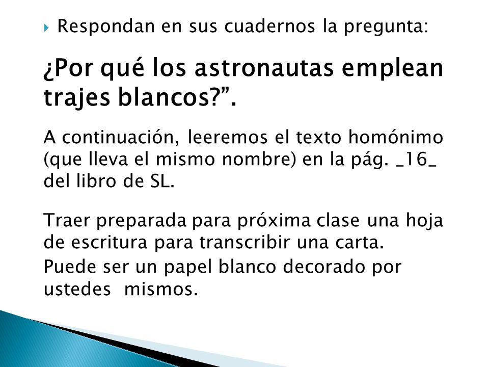  Respondan en sus cuadernos la pregunta: ¿Por qué los astronautas emplean trajes blancos? .