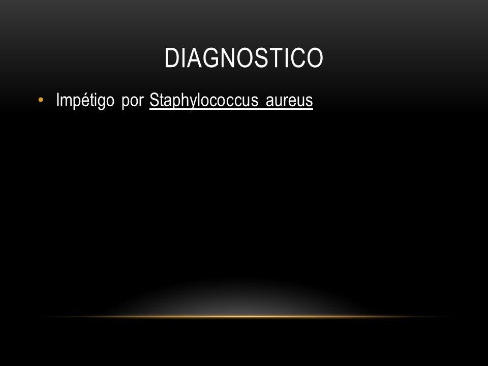 DIAGNOSTICO Impétigo por Staphylococcus aureus