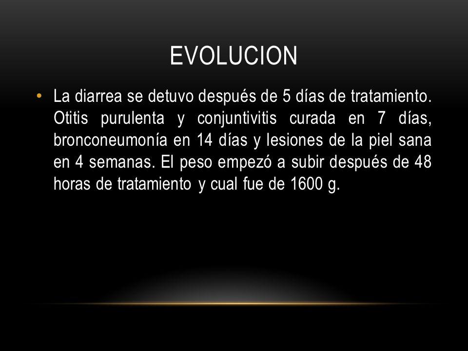 EVOLUCION La diarrea se detuvo después de 5 días de tratamiento.