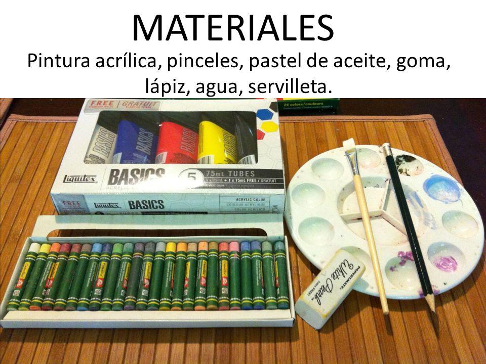MATERIALES Pintura acrílica, pinceles, pastel de aceite, goma, lápiz, agua, servilleta.