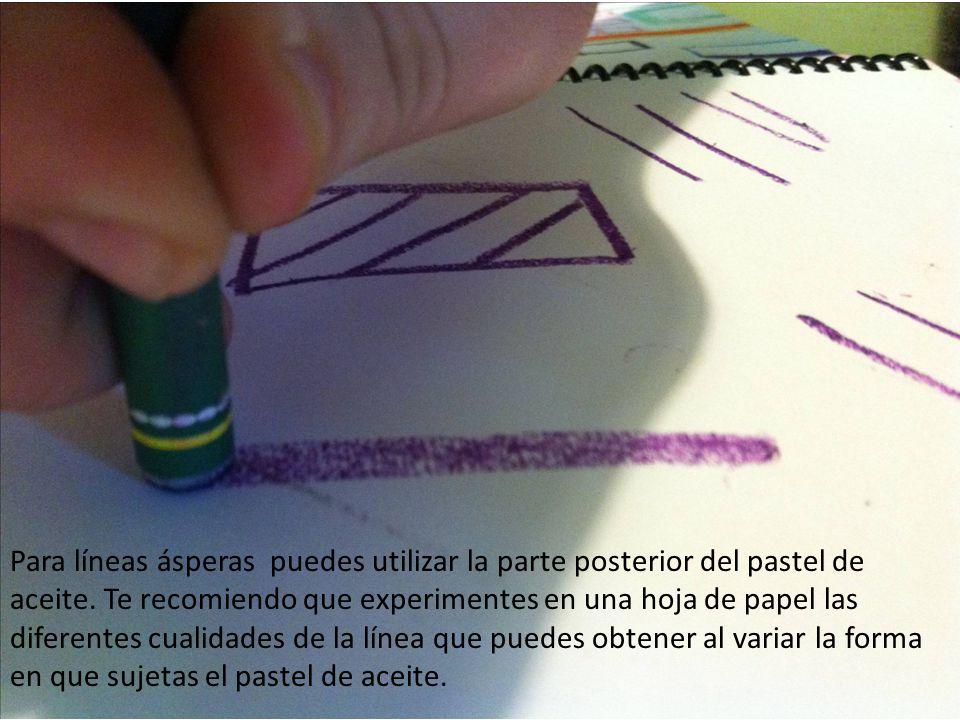 Para líneas ásperas puedes utilizar la parte posterior del pastel de aceite. Te recomiendo que experimentes en una hoja de papel las diferentes cualid