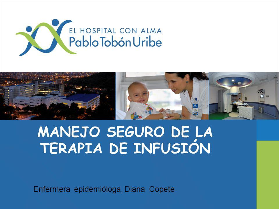 MANEJO SEGURO DE LA TERAPIA DE INFUSIÓN Enfermera epidemióloga, Diana Copete