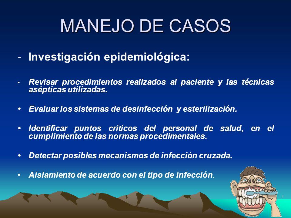 MANEJO DE CASOS -Investigación epidemiológica: Revisar procedimientos realizados al paciente y las técnicas asépticas utilizadas. Evaluar los sistemas
