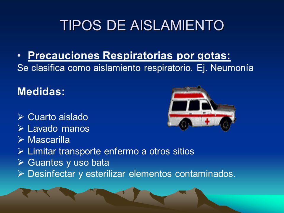 TIPOS DE AISLAMIENTO Precauciones Respiratorias por gotas: Se clasifica como aislamiento respiratorio. Ej. Neumonía Medidas:  Cuarto aislado  Lavado