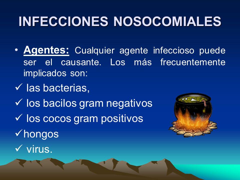 INFECCIONES NOSOCOMIALES Agentes: Cualquier agente infeccioso puede ser el causante. Los más frecuentemente implicados son: las bacterias, los bacilos