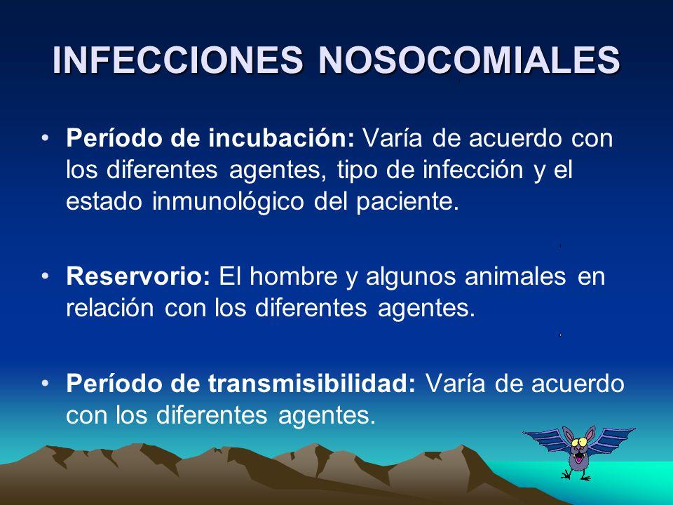 INFECCIONES NOSOCOMIALES Período de incubación: Varía de acuerdo con los diferentes agentes, tipo de infección y el estado inmunológico del paciente.