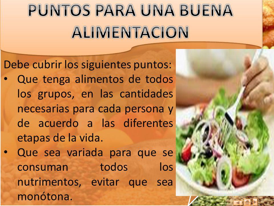 Debe cubrir los siguientes puntos: Que tenga alimentos de todos los grupos, en las cantidades necesarias para cada persona y de acuerdo a las diferent