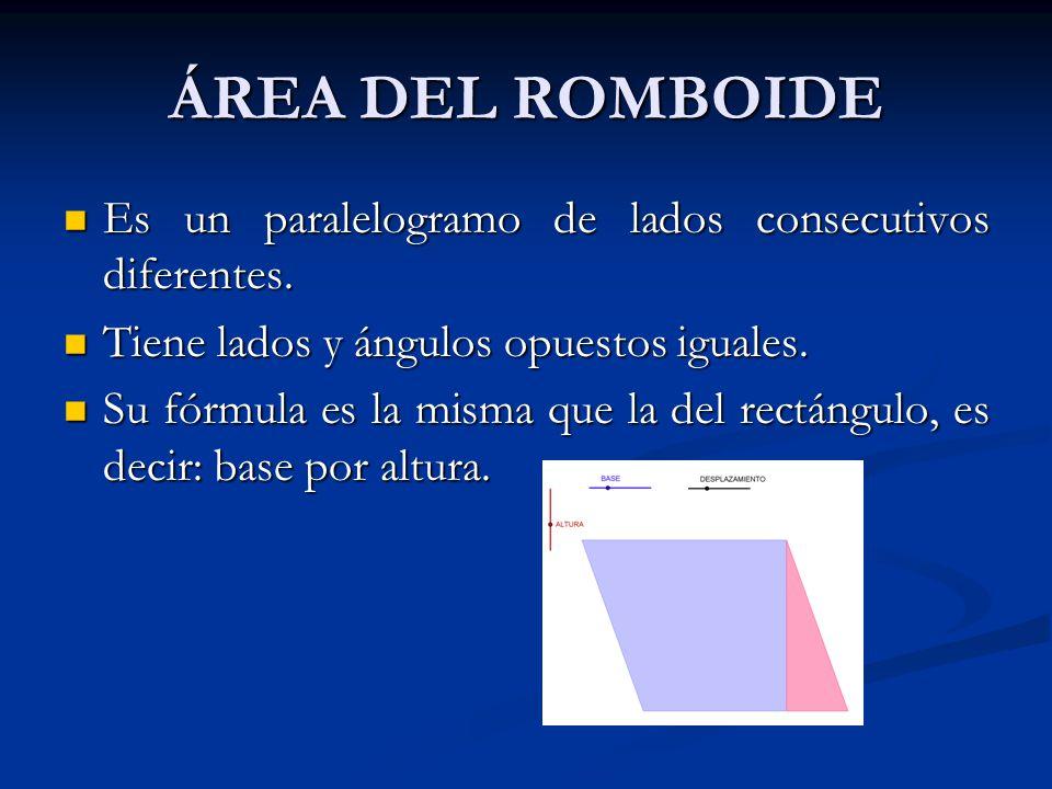 ÁREA DEL ROMBO El área del rombo es la semisuperficie de un rectángulo que tiene como base la medida de la diagonal mayor, y como altura la medida de
