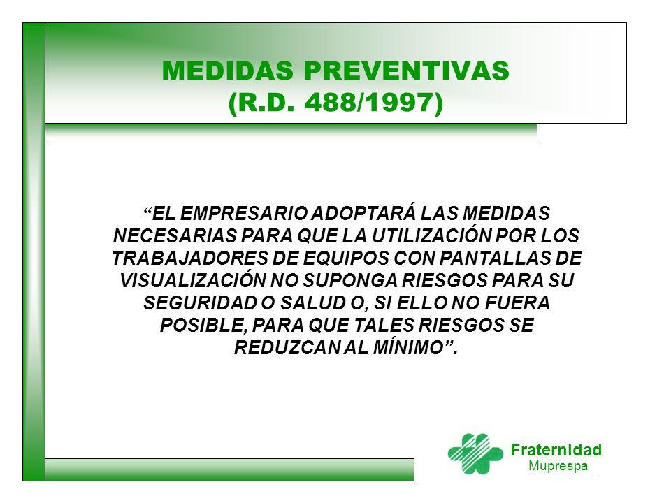 """Fraternidad Muprespa MEDIDAS PREVENTIVAS (R.D. 488/1997) """" EL EMPRESARIO ADOPTARÁ LAS MEDIDAS NECESARIAS PARA QUE LA UTILIZACIÓN POR LOS TRABAJADORES"""