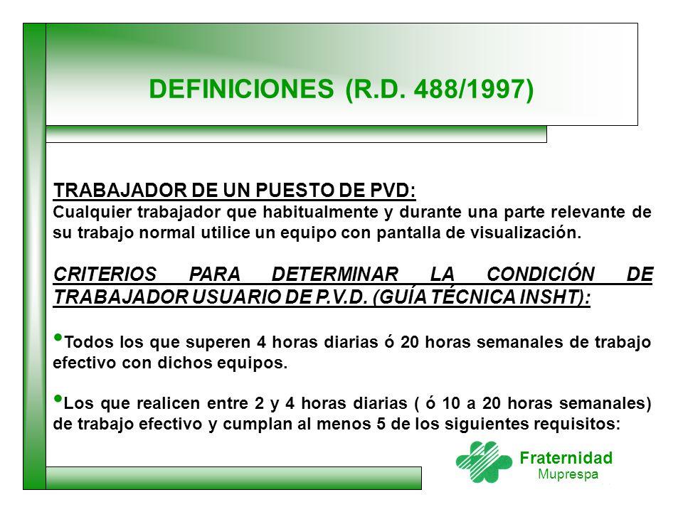 Fraternidad Muprespa DEFINICIONES (R.D. 488/1997) TRABAJADOR DE UN PUESTO DE PVD: Cualquier trabajador que habitualmente y durante una parte relevante