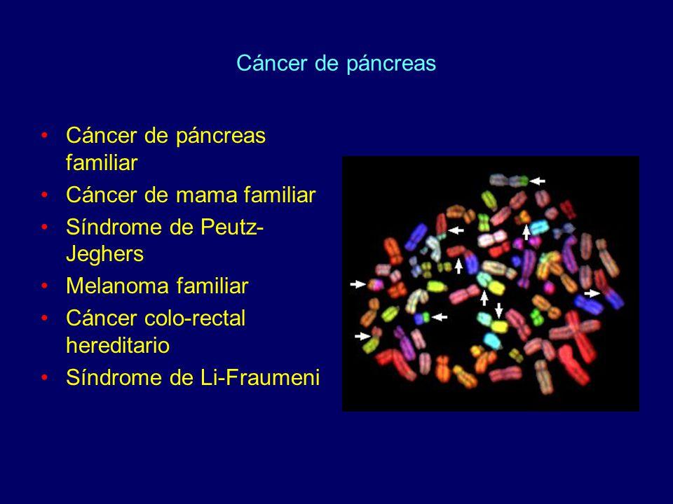 Cáncer de páncreas Cáncer de páncreas familiar Cáncer de mama familiar Síndrome de Peutz- Jeghers Melanoma familiar Cáncer colo-rectal hereditario Sín