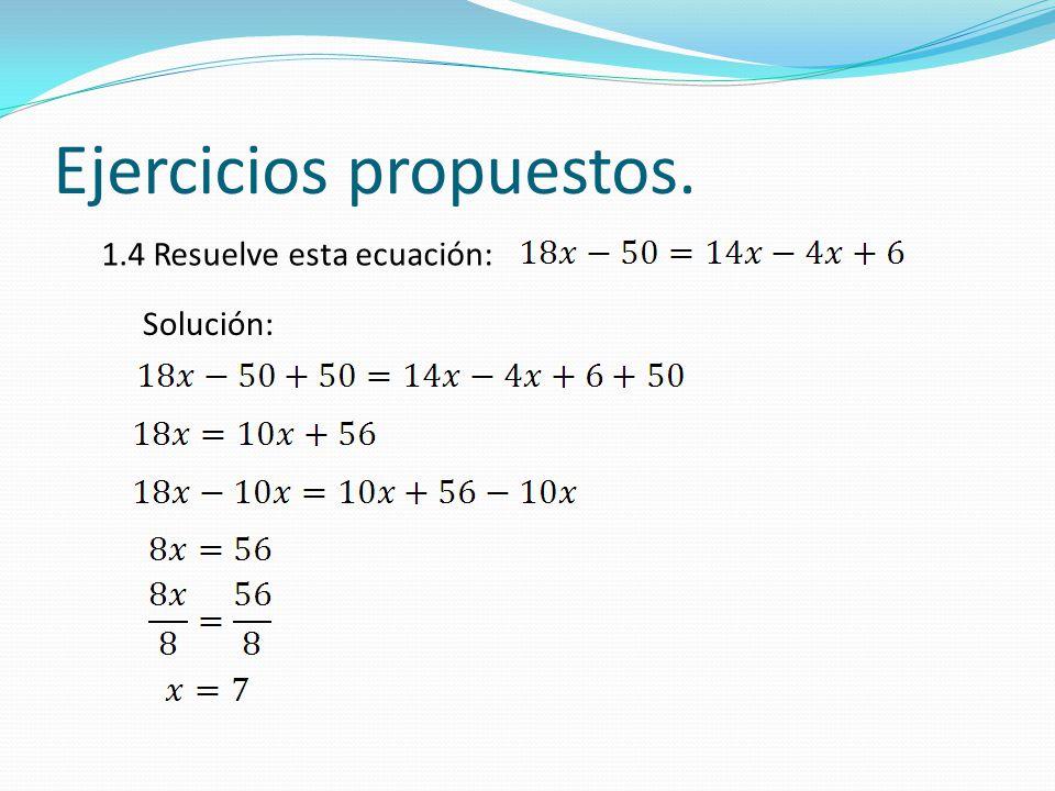 Ejercicios propuestos. 1.4 Resuelve esta ecuación: Solución: