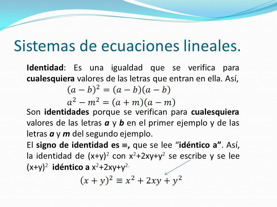 Identidad: Es una igualdad que se verifica para cualesquiera valores de las letras que entran en ella. Así, Son identidades porque se verifican para c
