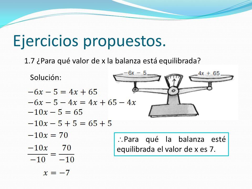 Ejercicios propuestos. 1.7 ¿Para qué valor de x la balanza está equilibrada? Solución:  Para qué la balanza esté equilibrada el valor de x es 7.