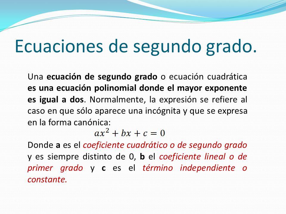 Ecuaciones de segundo grado. Una ecuación de segundo grado o ecuación cuadrática es una ecuación polinomial donde el mayor exponente es igual a dos. N