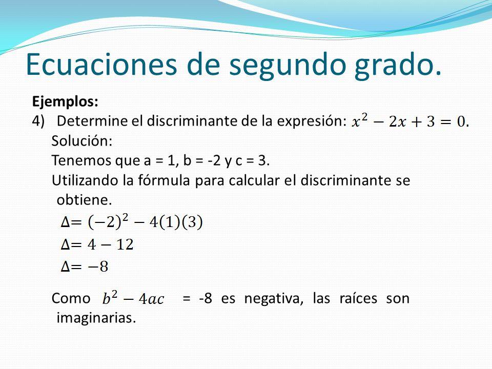 Ecuaciones de segundo grado. Ejemplos: 4)Determine el discriminante de la expresión: Solución: Tenemos que a = 1, b = -2 y c = 3. Utilizando la fórmul