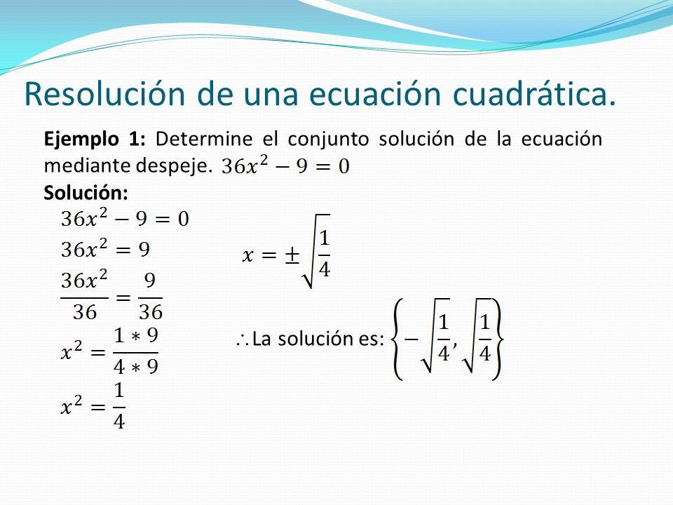 Ejemplo 1: Determine el conjunto solución de la ecuación mediante despeje. Solución:  La solución es: