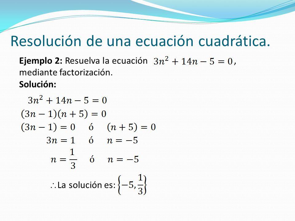 Ejemplo 2: Resuelva la ecuación, mediante factorización. Solución:  La solución es: