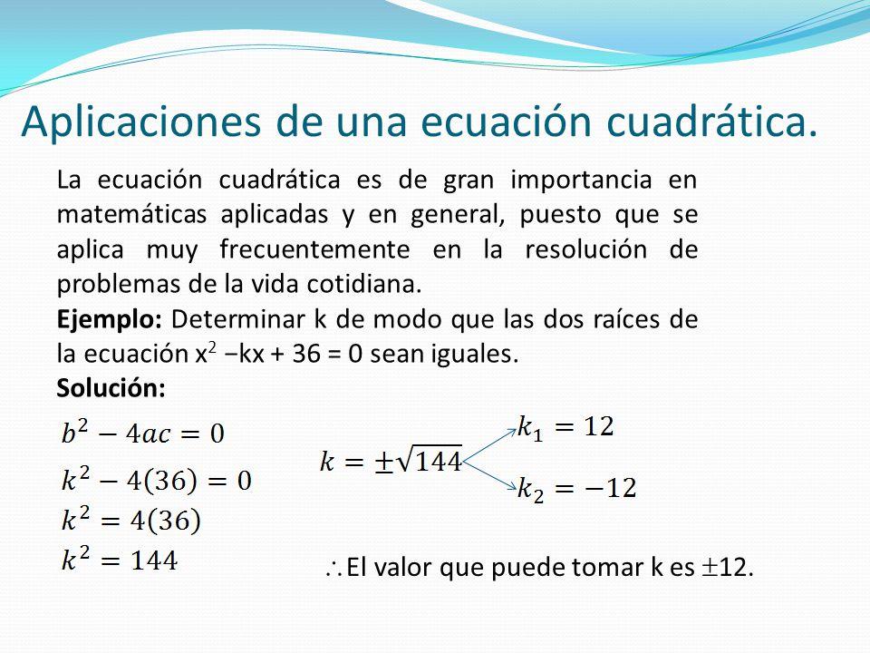 Aplicaciones de una ecuación cuadrática. La ecuación cuadrática es de gran importancia en matemáticas aplicadas y en general, puesto que se aplica muy