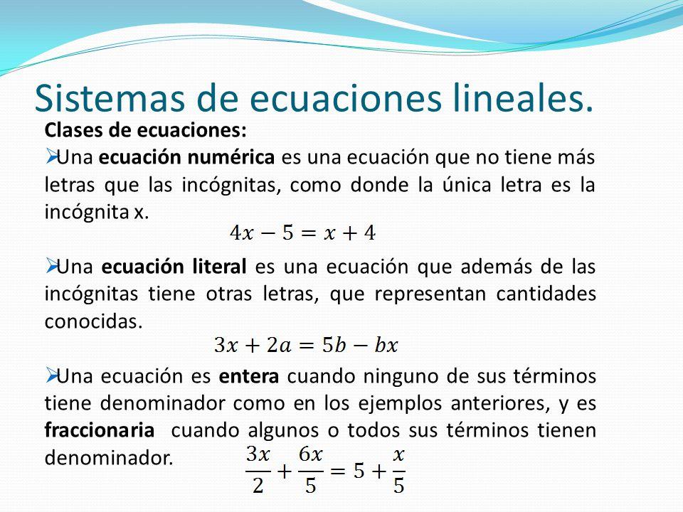 Sistemas de ecuaciones lineales. Clases de ecuaciones: UUna ecuación numérica es una ecuación que no tiene más letras que las incógnitas, como donde