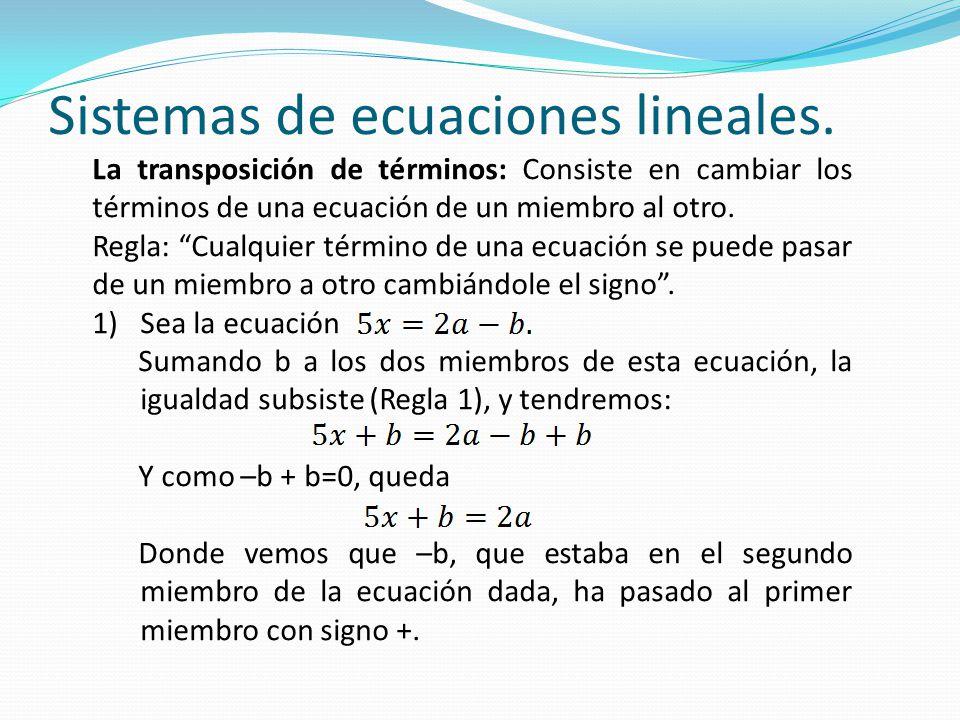 """Sistemas de ecuaciones lineales. La transposición de términos: Consiste en cambiar los términos de una ecuación de un miembro al otro. Regla: """"Cualqui"""