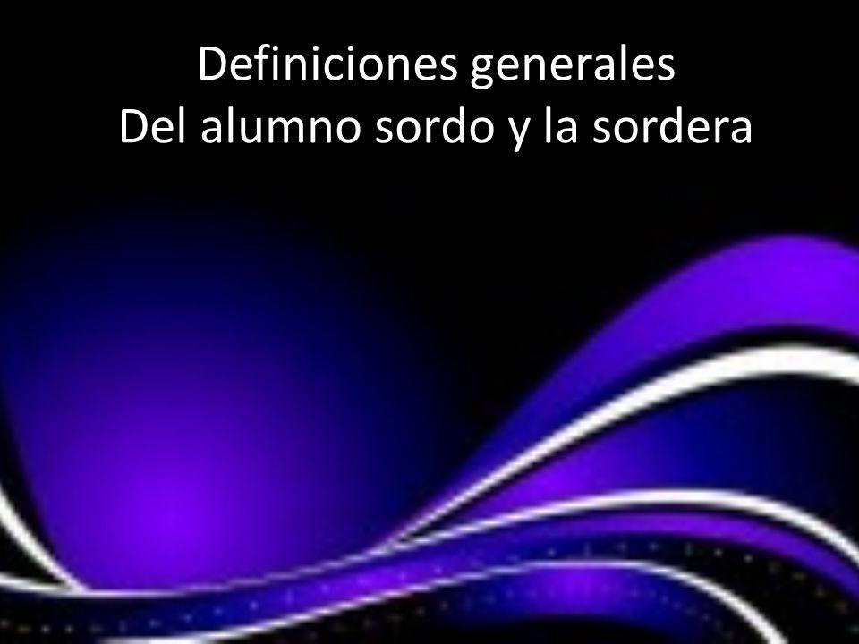 Definiciones generales Del alumno sordo y la sordera