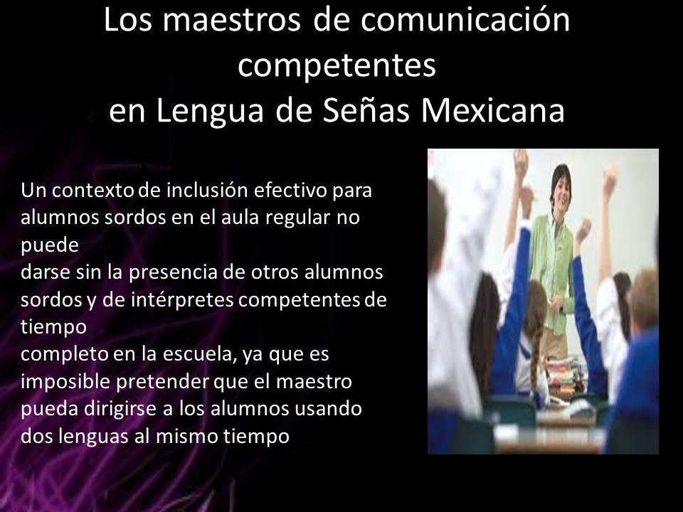 Los maestros de comunicación competentes en Lengua de Señas Mexicana y los intérpretes en el aula Un contexto de inclusión efectivo para alumnos sordo