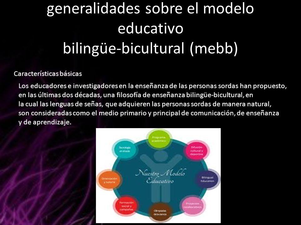 generalidades sobre el modelo educativo bilingüe-bicultural (mebb) Características básicas Los educadores e investigadores en la enseñanza de las pers