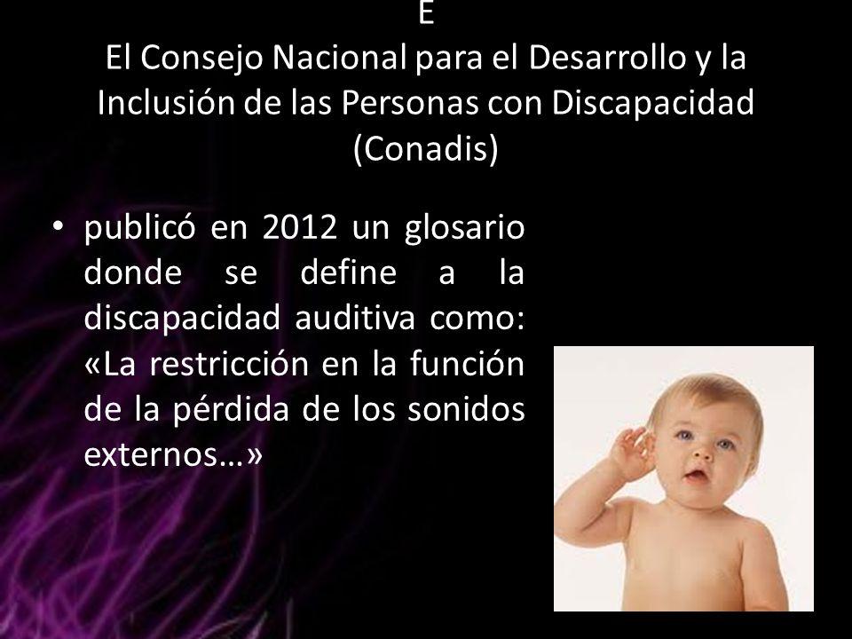 E El Consejo Nacional para el Desarrollo y la Inclusión de las Personas con Discapacidad (Conadis) publicó en 2012 un glosario donde se define a la di